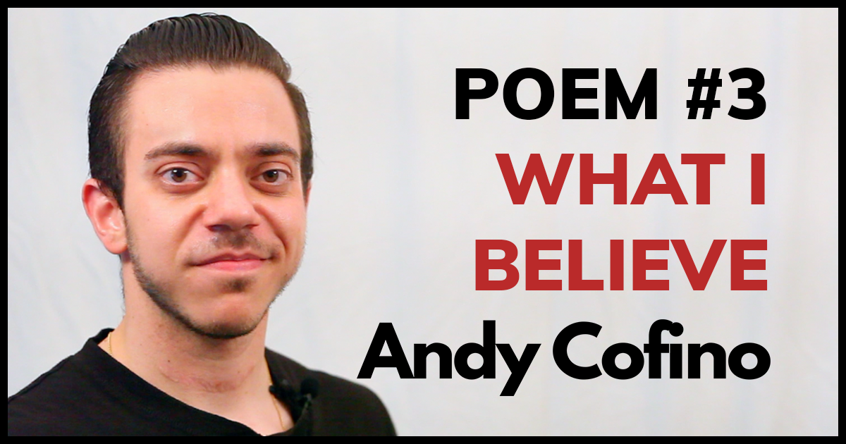 Spoken Word Poem -- What I Believe By Andy Cofino