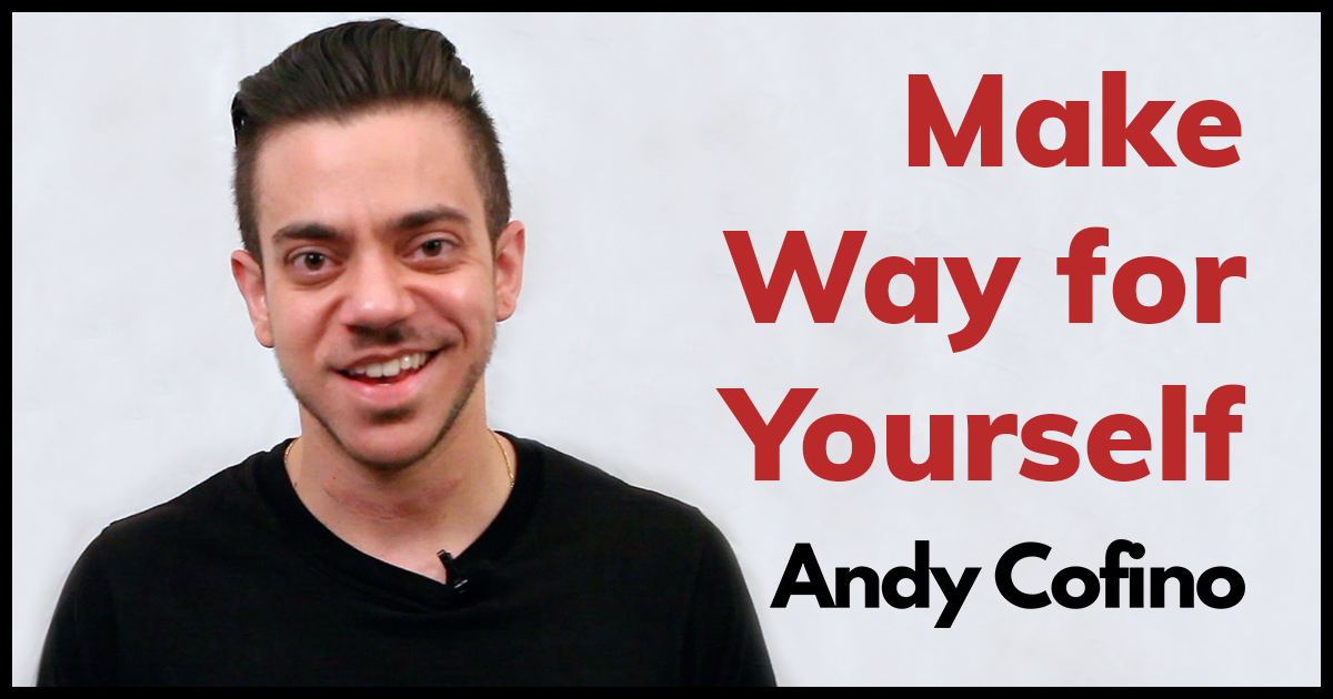 Make Way For Yourself By Andy Cofino (spoken Word Poem)