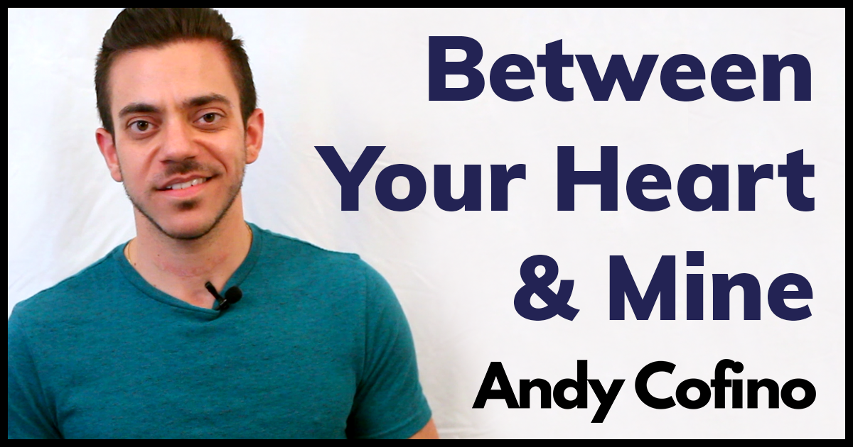 Between Your Heart & Mine By Andy Cofino (Spoken Word Poem)